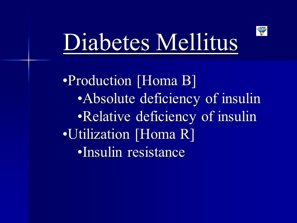 Diabetes Mellitus Production [Homa B] Absolute deficiency of insulin